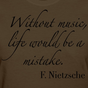 Without Music, life would be a mistake - Women's T-Shirt