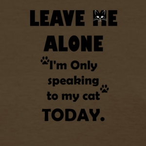 Leave Me Alone, I'm Only Speaking to My Cat Today - Women's T-Shirt