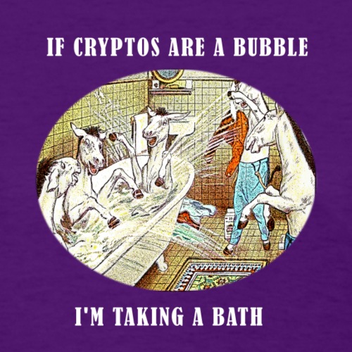 If Cryptos Are a Bubble, I'm Taking a Bath - Women's T-Shirt