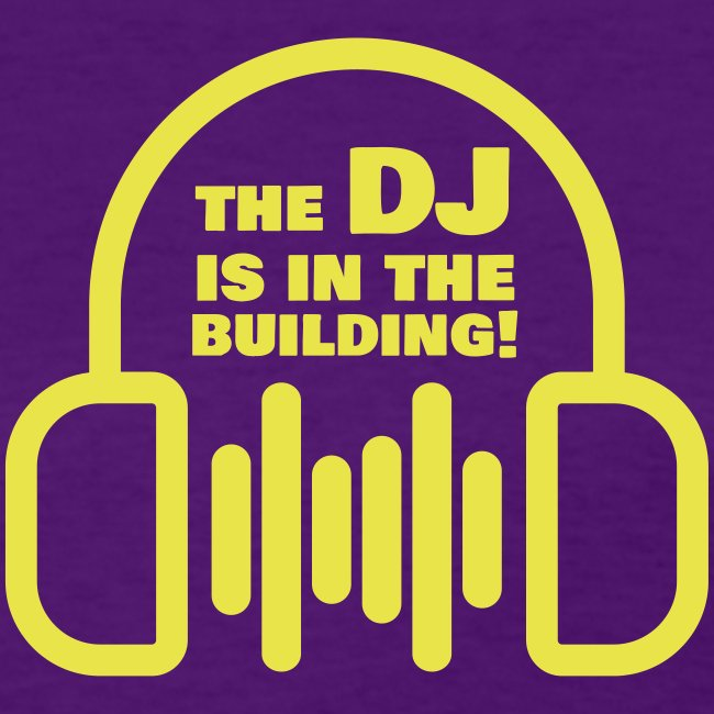 The DJ is in the Building