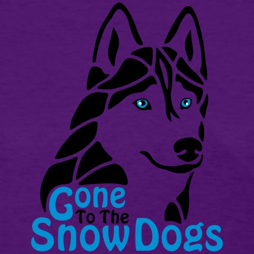 Gone to the Snow Dogs - Women's T-Shirt