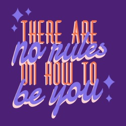 There are no rules on how to be you