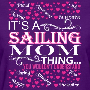 Its A Sailing Mom Things You Wouldnt Understand - Women's T-Shirt