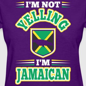 Im Not Yelling Im Jamaican - Women's T-Shirt