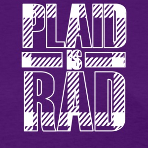 plaid is rad - Women's T-Shirt