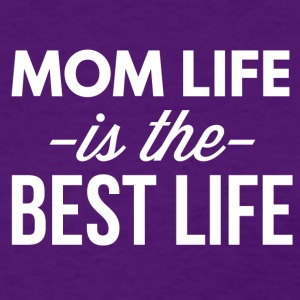 Mom life is the best life - Women's T-Shirt
