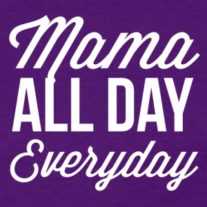 Mama all day everyday - Women's T-Shirt