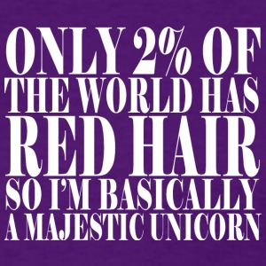 Only 2 of the world has red hair so i m basically - Women's T-Shirt