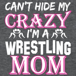 Cant Hide My Crazy Im A Wrestling Mom - Women's T-Shirt