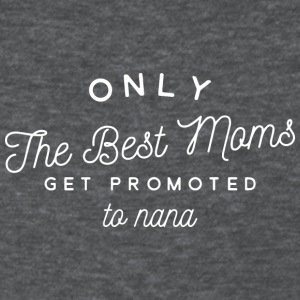 Only Best moms get promoted to Nana - Women's T-Shirt