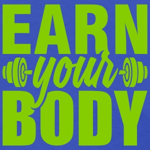 Earn your body - Women's T-Shirt