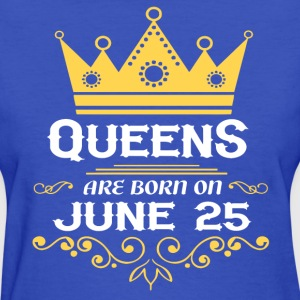 Queens are born on June 25 - Women's T-Shirt