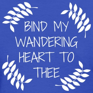 Bind my Wandering Heart to Thee - Women's T-Shirt