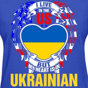 I Live In The Us But My Heart Is In Ukrainian - Women's T-Shirt