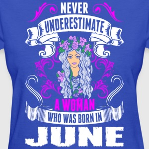 Never Underestimate A Woman Who Was Born In June - Women's T-Shirt