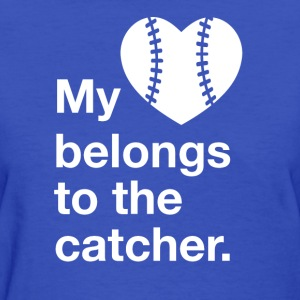My heart belongs to the catcher. - Women's T-Shirt