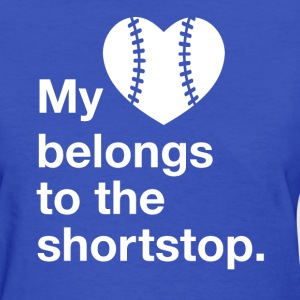 My heart belongs to the shortstop - Women's T-Shirt