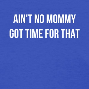 Ain't No Mommy Got Time For That - Women's T-Shirt