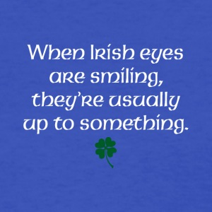 When Irish eyes are smiling they're usually up to - Women's T-Shirt