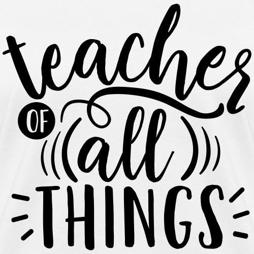 Teacher of All Things Teacher T-Shirts - Women's T-Shirt