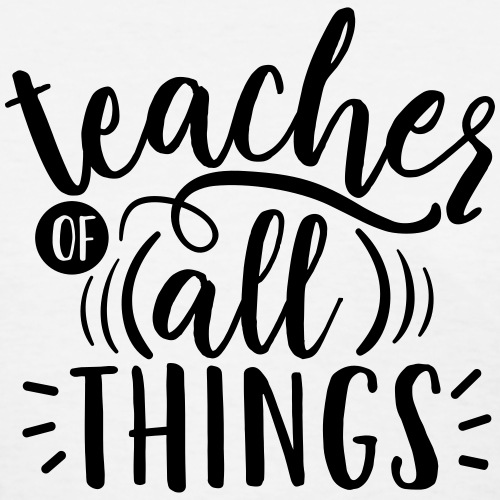 Teacher of All Things Teacher T-Shirts