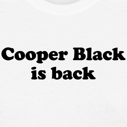 Cooper Black is back - Women's T-Shirt