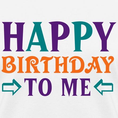Happy Birthday To Me - Women's T-Shirt