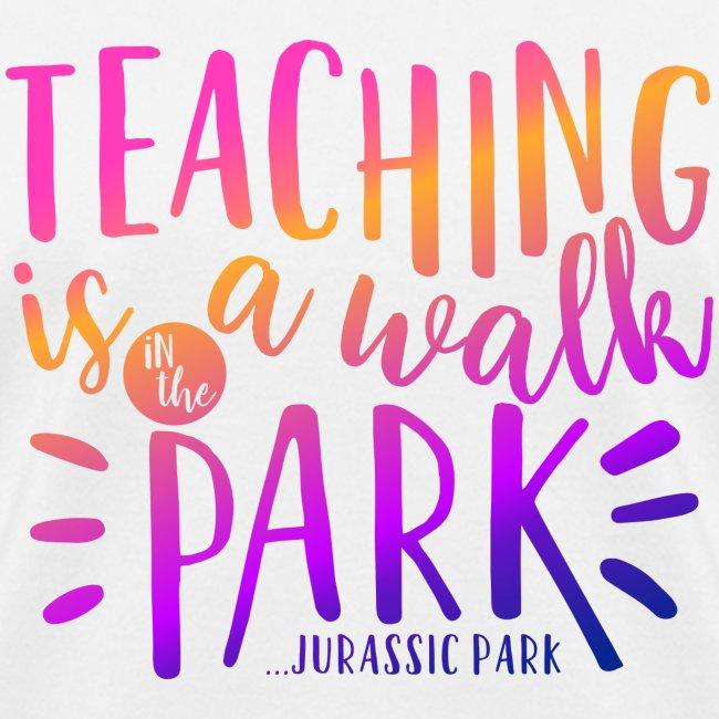 Teaching Is a Walk in the Park Funny Teacher