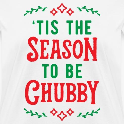 'Tis The Season To Be Chubby v2 - Women's T-Shirt