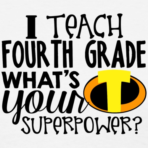 I Teach Fourth Grade What's Your Superpower - Women's T-Shirt