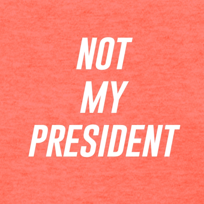 Not My President White