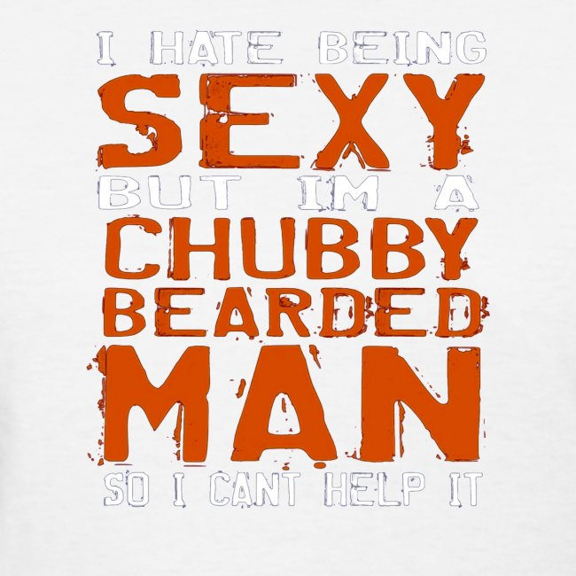 Mens I Hate Being Sexy But Im A Chubby Bearded Man