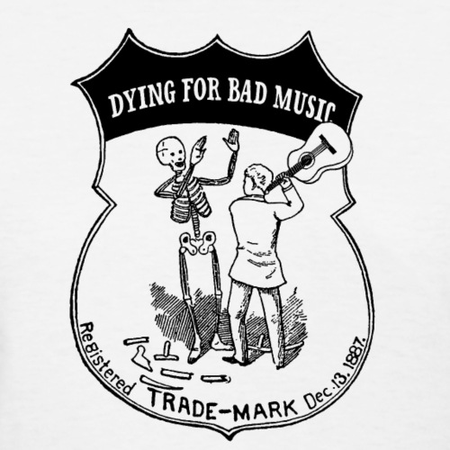 Dying For Bad Music - Women's T-Shirt