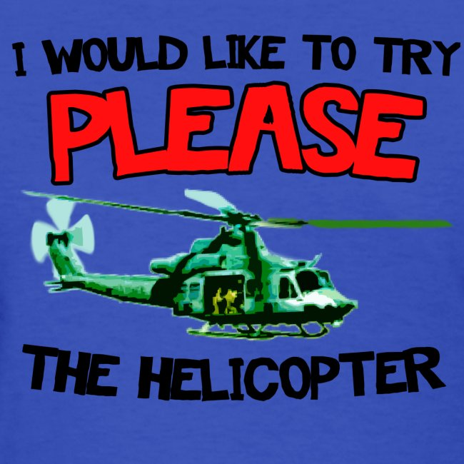 Please the Helicopter Women's T-Shirts