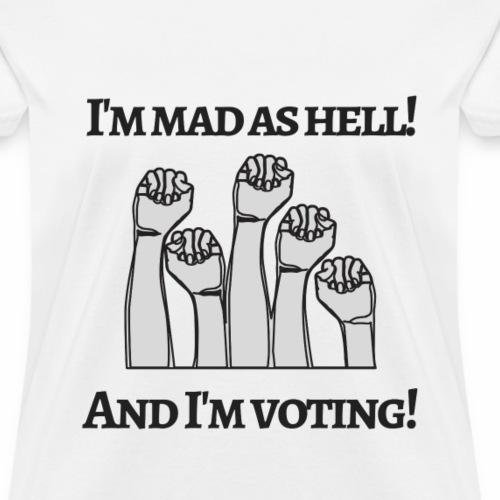I'm mad as hell, and I'm voting! - Women's T-Shirt