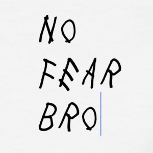 no fear bro - Women's T-Shirt