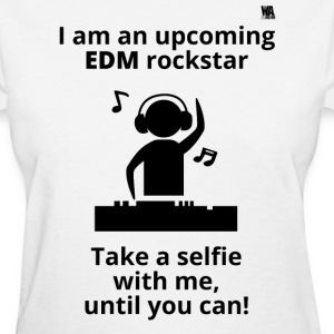 Upcoming EDM rockstar! - Women's T-Shirt