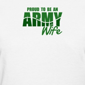 Proud To Be An Army Wife - Women's T-Shirt