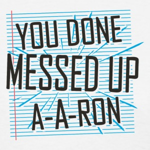 You Done Messed Up A-A-Ron - Women's T-Shirt