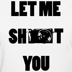 Let me shoot you - Women's T-Shirt