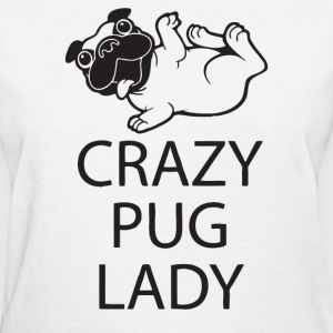 Crazy Pug Lady Gift for Dog Lover Funny - Women's T-Shirt