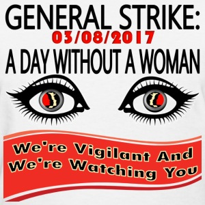 General Strike March 3-8-17 A Day Without A Woman - Women's T-Shirt