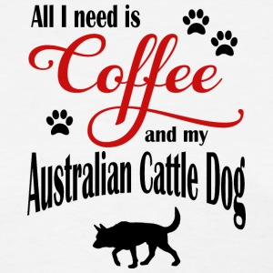 All I need is Coffee and my Australien Cattle Dog - Women's T-Shirt