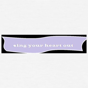 sing your heart out - Women's T-Shirt