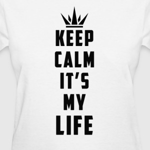 keep calm it's my life - Women's T-Shirt