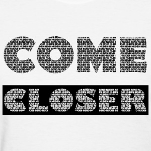 COME CLOSER & SEE SEND NUDES - Women's T-Shirt