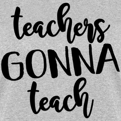 teachers gonna teach png - Women's T-Shirt