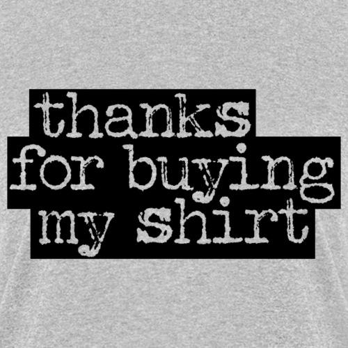 thanks for buying my shirt - Women's T-Shirt