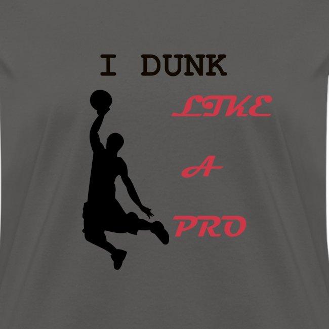 Basketball Tshirt  I dunk like a pro 