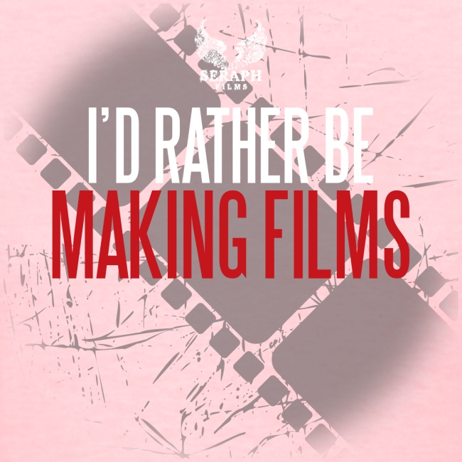 Id Rather Be Making Films png